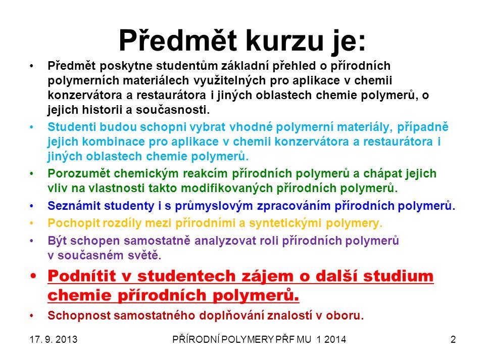 PŘÍRODNÍ POLYMERY PŘF MU 1 20142 Předmět kurzu je: 17. 9. 2013 Předmět poskytne studentům základní přehled o přírodních polymerních materiálech využit