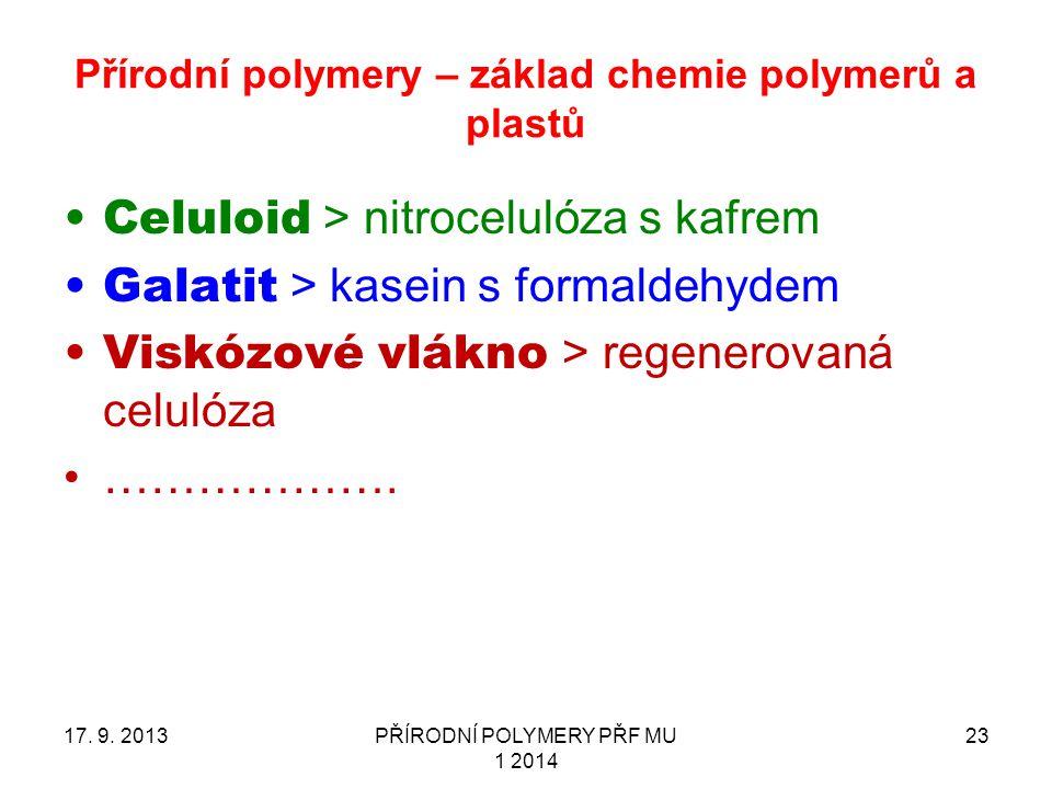 Přírodní polymery – základ chemie polymerů a plastů Celuloid > nitrocelulóza s kafrem Galatit > kasein s formaldehydem Viskózové vlákno > regenerovaná