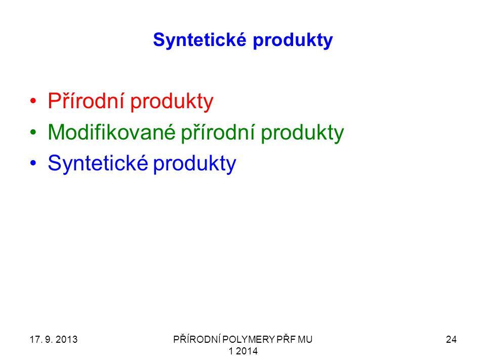 Syntetické produkty Přírodní produkty Modifikované přírodní produkty Syntetické produkty 17. 9. 2013PŘÍRODNÍ POLYMERY PŘF MU 1 2014 24