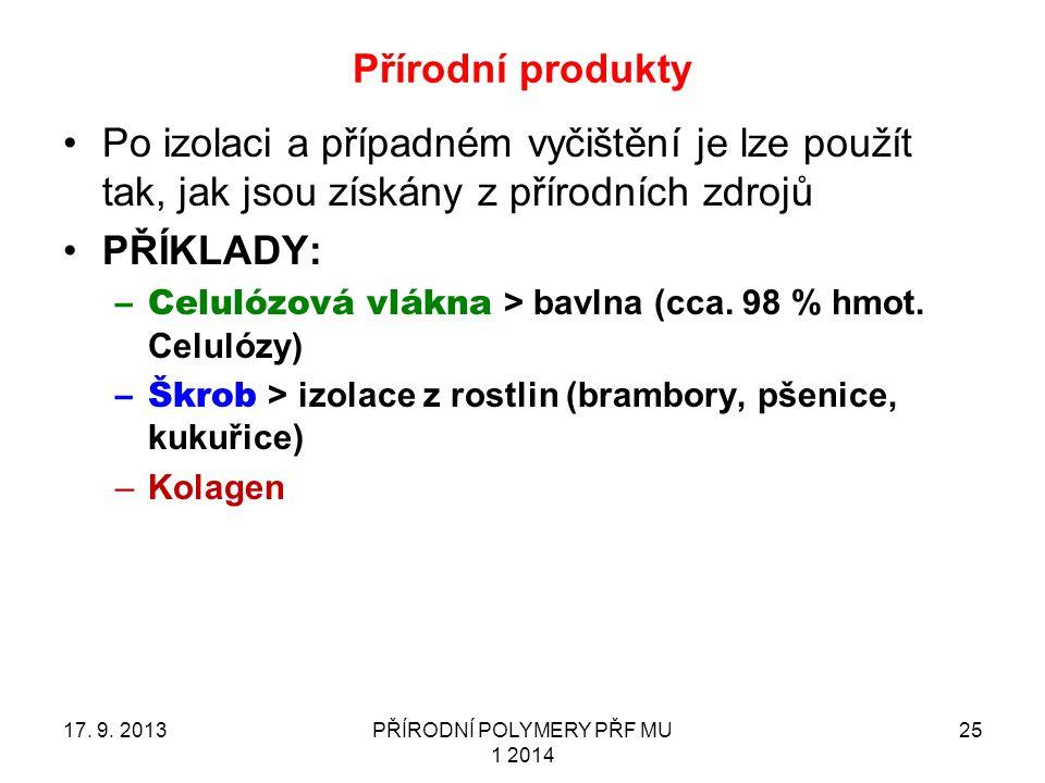 Přírodní produkty 17. 9. 2013PŘÍRODNÍ POLYMERY PŘF MU 1 2014 25 Po izolaci a případném vyčištění je lze použít tak, jak jsou získány z přírodních zdro