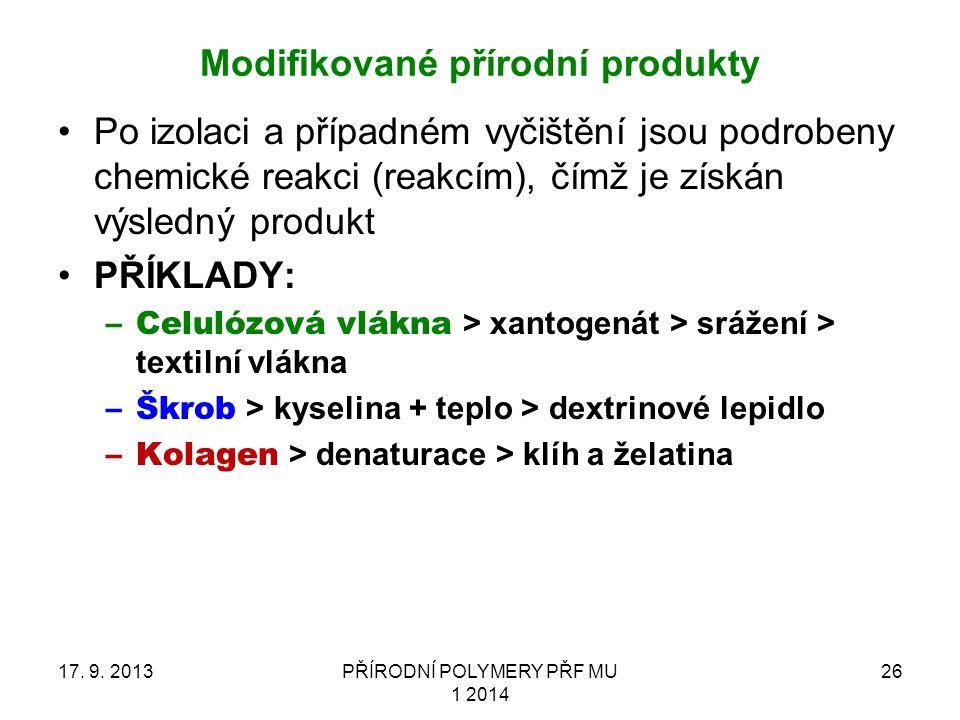 Modifikované přírodní produkty 17. 9. 2013PŘÍRODNÍ POLYMERY PŘF MU 1 2014 26 Po izolaci a případném vyčištění jsou podrobeny chemické reakci (reakcím)