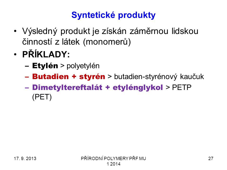 Syntetické produkty 17. 9. 2013PŘÍRODNÍ POLYMERY PŘF MU 1 2014 27 Výsledný produkt je získán záměrnou lidskou činností z látek (monomerů) PŘÍKLADY: –E