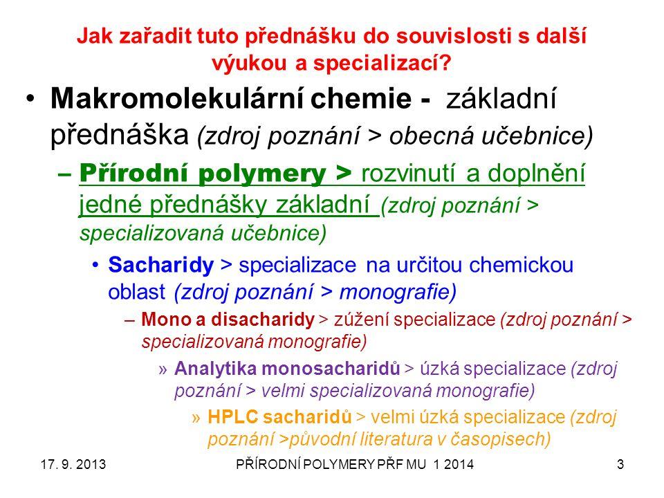 PŘÍRODNÍ POLYMERY PŘF MU 1 20143 Jak zařadit tuto přednášku do souvislosti s další výukou a specializací? 17. 9. 2013 Makromolekulární chemie - základ