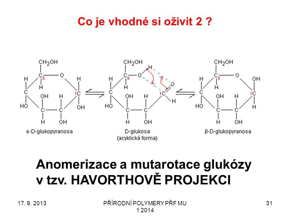 Co je vhodné si oživit 2 ? 17. 9. 2013PŘÍRODNÍ POLYMERY PŘF MU 1 2014 31 Anomerizace a mutarotace glukózy v tzv. HAVORTHOVĚ PROJEKCI