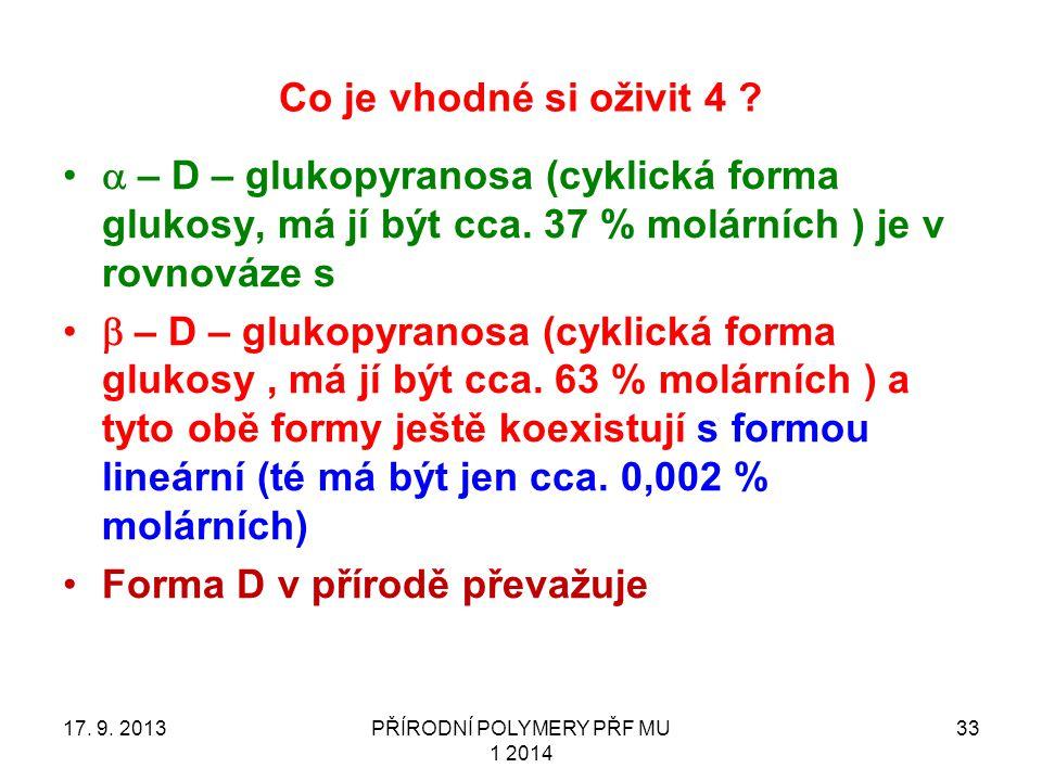 Co je vhodné si oživit 4 ?  – D – glukopyranosa (cyklická forma glukosy, má jí být cca. 37 % molárních ) je v rovnováze s  – D – glukopyranosa (cy