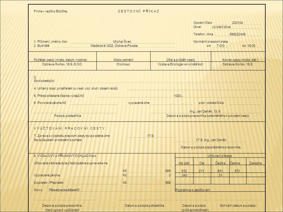 Firma – razítko Botička,C E S T O V N Í P Ř Í K A Z Osobní číslo200104 Útvar výrobní útvar Telefon, linka596222445 1. Příjmení, jméno, titulMichal Šve