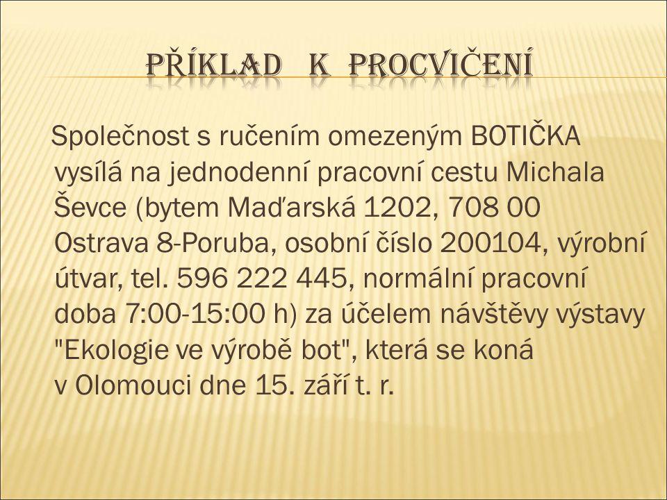 Společnost s ručením omezeným BOTIČKA vysílá na jednodenní pracovní cestu Michala Ševce (bytem Maďarská 1202, 708 00 Ostrava 8 ‑ Poruba, osobní číslo