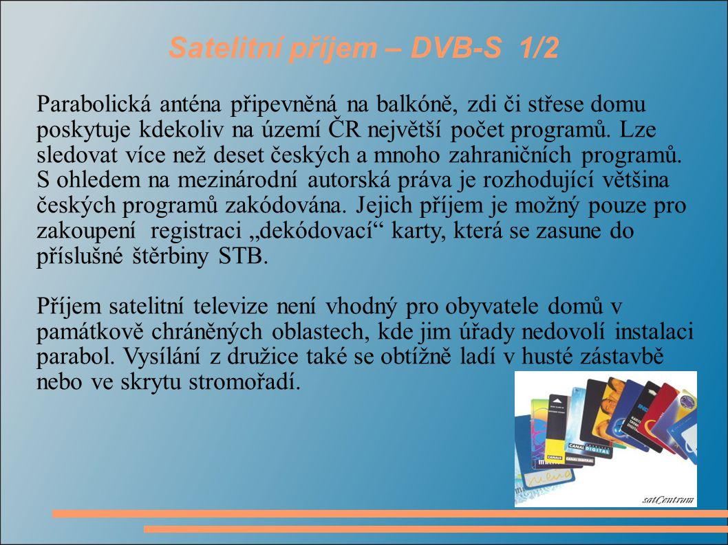Satelitní příjem – DVB-S 1/2 Parabolická anténa připevněná na balkóně, zdi či střese domu poskytuje kdekoliv na území ČR největší počet programů.