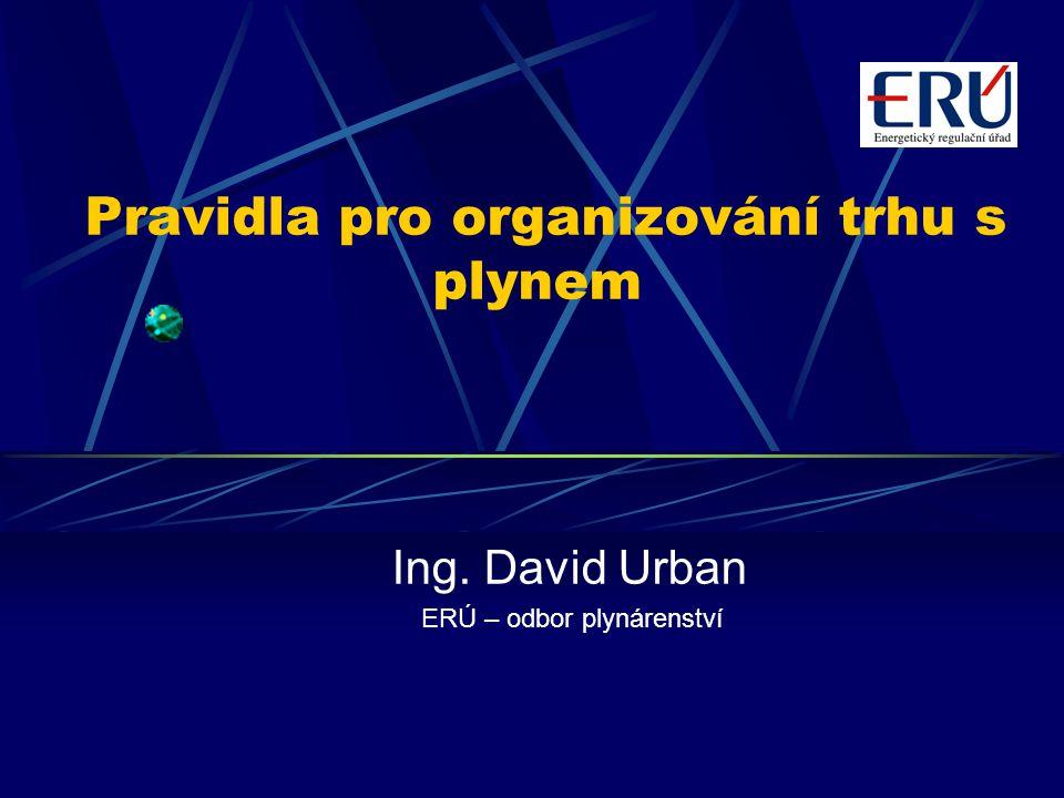 Pravidla pro organizování trhu s plynem Ing. David Urban ERÚ – odbor plynárenství