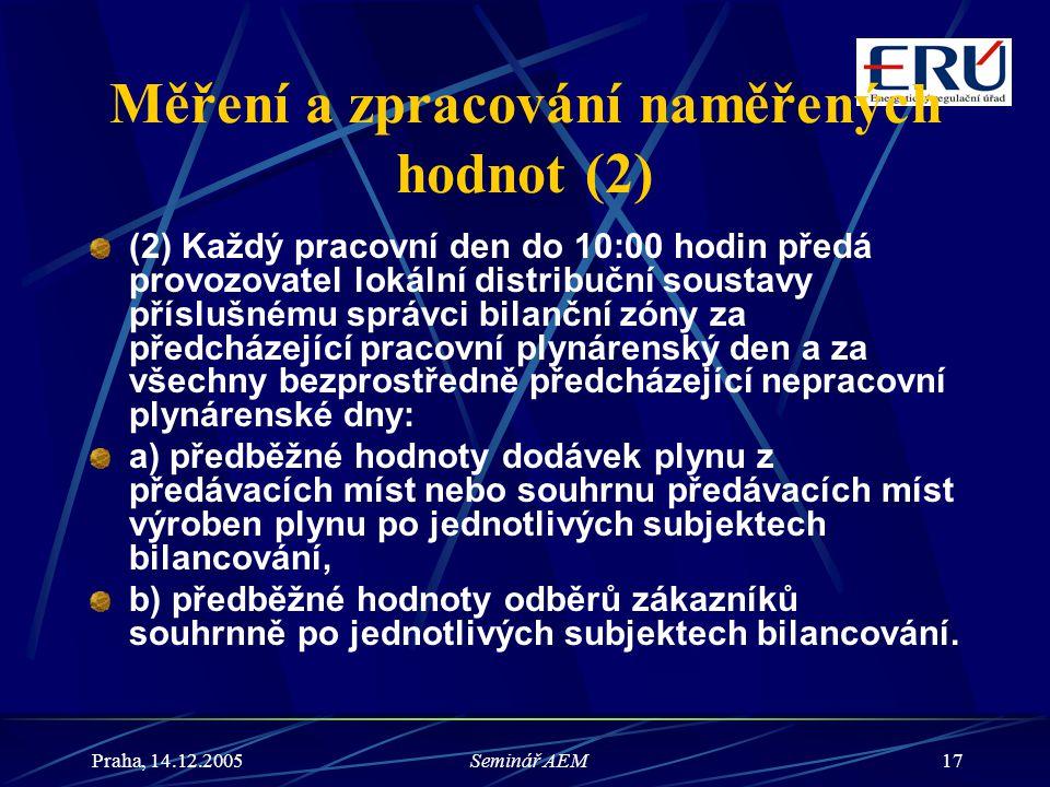 Praha, 14.12.2005Seminář AEM17 Měření a zpracování naměřených hodnot (2) (2) Každý pracovní den do 10:00 hodin předá provozovatel lokální distribuční