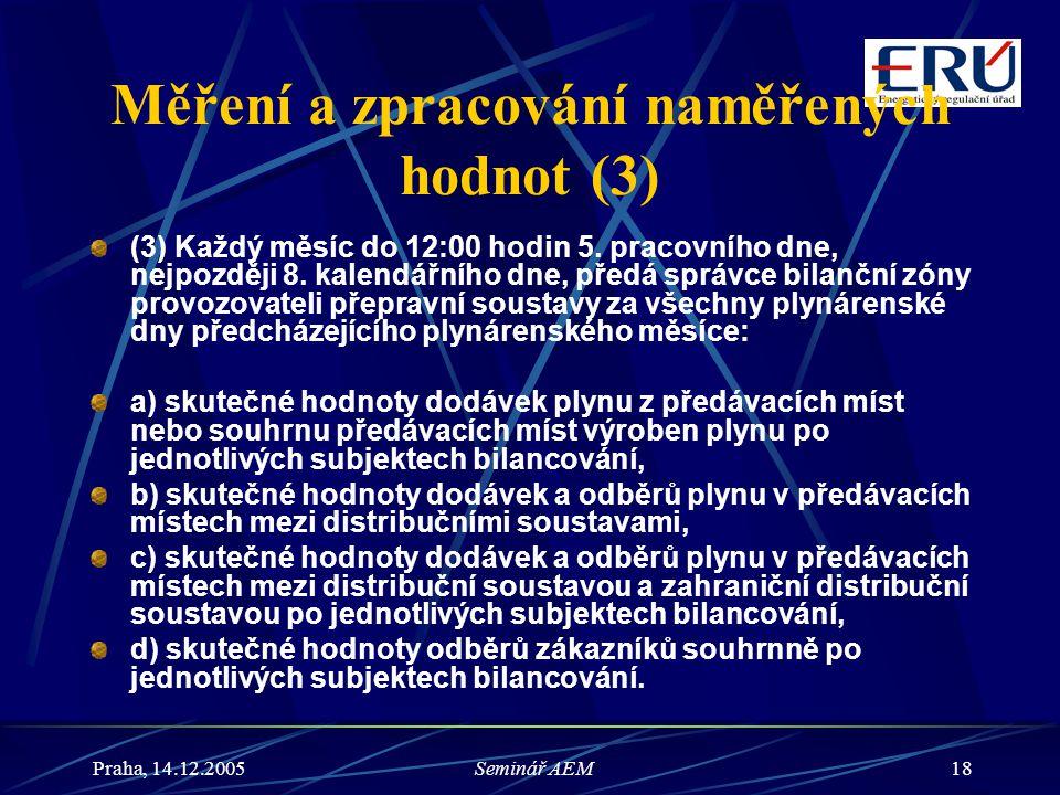 Praha, 14.12.2005Seminář AEM18 Měření a zpracování naměřených hodnot (3) (3) Každý měsíc do 12:00 hodin 5. pracovního dne, nejpozději 8. kalendářního