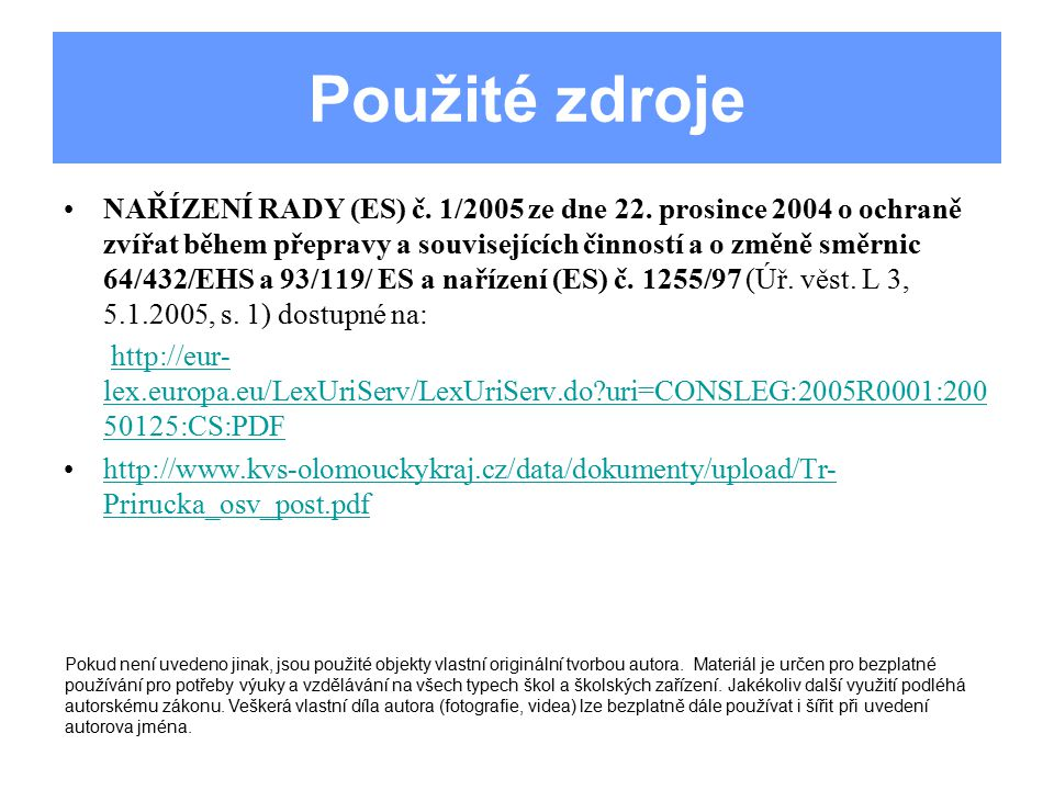 Použité zdroje NAŘÍZENÍ RADY (ES) č. 1/2005 ze dne 22.
