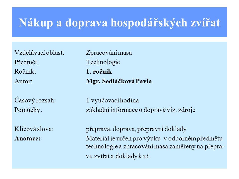 Nákup a doprava hospodářských zvířat Vzdělávací oblast:Zpracování masa Předmět:Technologie Ročník:1.
