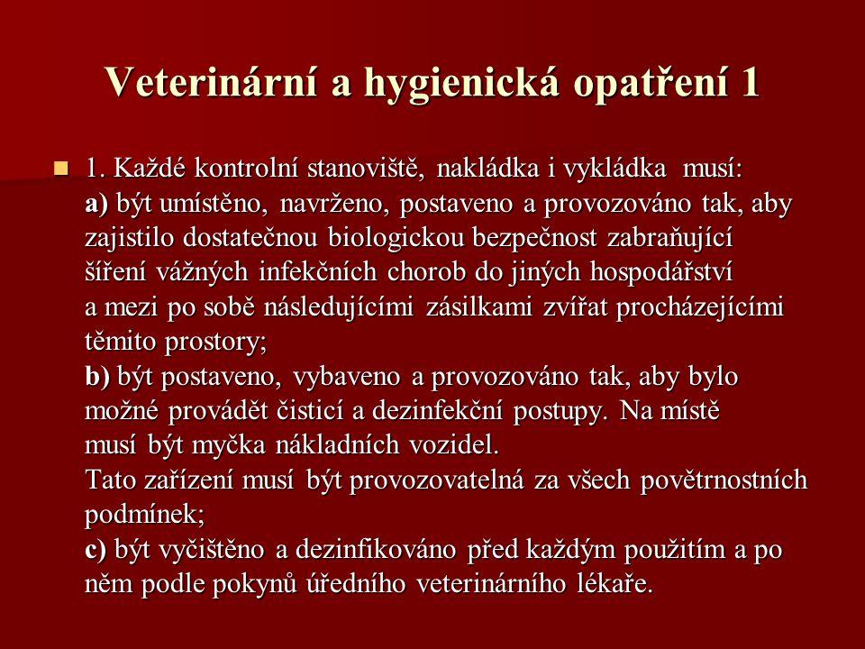 Veterinární a hygienická opatření 1 1. Každé kontrolní stanoviště, nakládka i vykládka musí: 1.