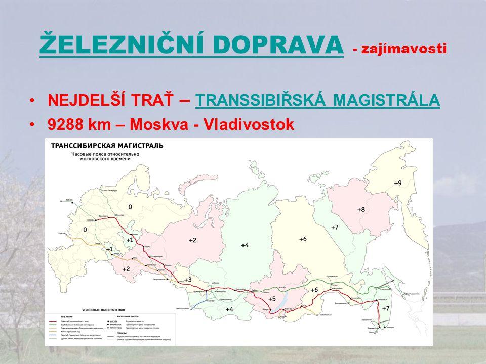 ŽELEZNIČNÍ DOPRAVAŽELEZNIČNÍ DOPRAVA - zajímavosti NEJDELŠÍ TRAŤ – TRANSSIBIŘSKÁ MAGISTRÁLA TRANSSIBIŘSKÁ MAGISTRÁLA 9288 km – Moskva - Vladivostok