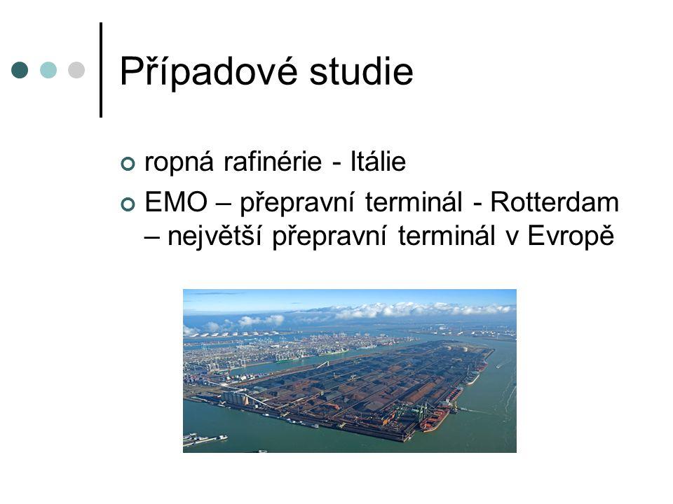 Případové studie ropná rafinérie - Itálie EMO – přepravní terminál - Rotterdam – největší přepravní terminál v Evropě