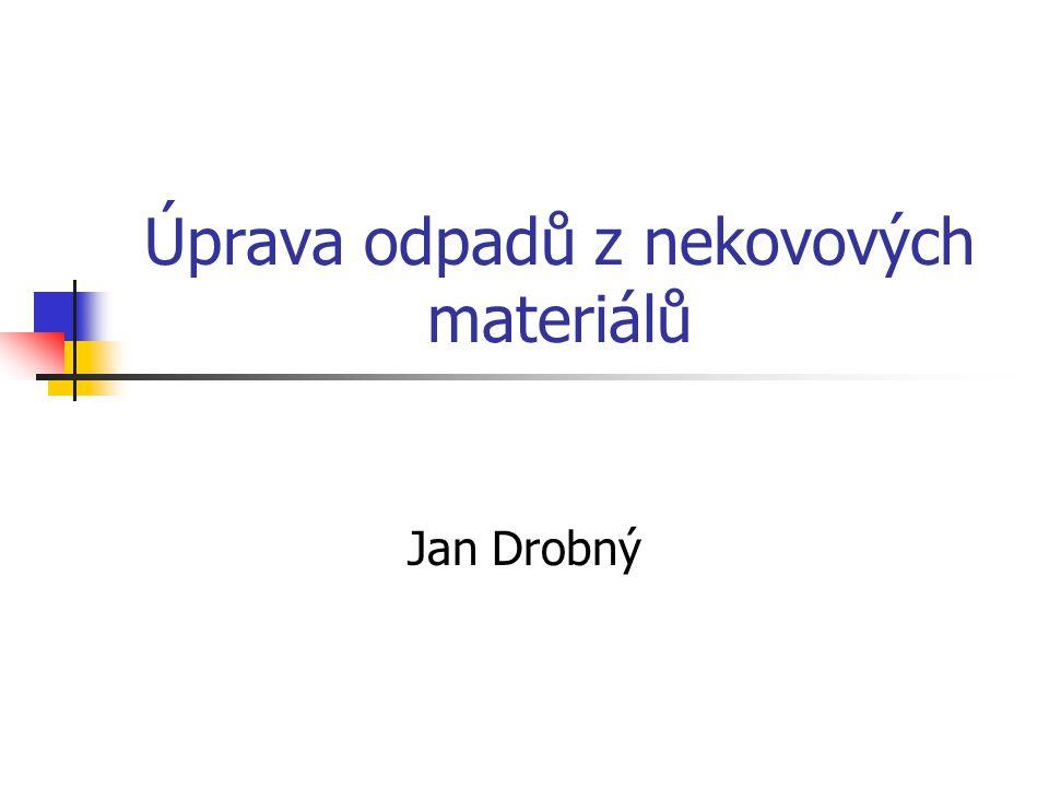 Úprava odpadů z nekovových materiálů Jan Drobný