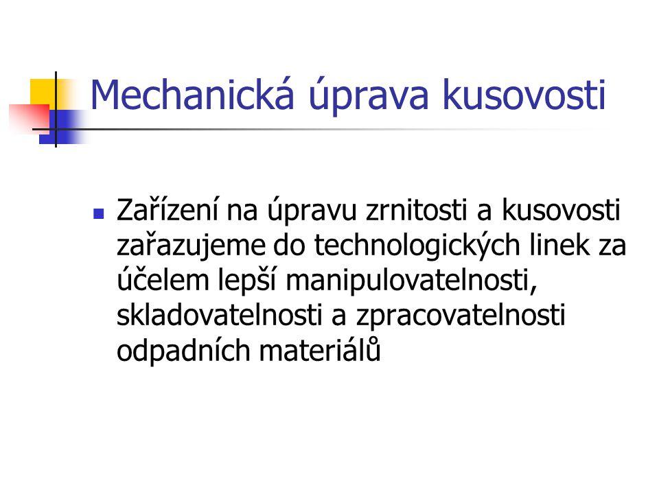 Mechanická úprava kusovosti Zařízení na úpravu zrnitosti a kusovosti zařazujeme do technologických linek za účelem lepší manipulovatelnosti, skladovat