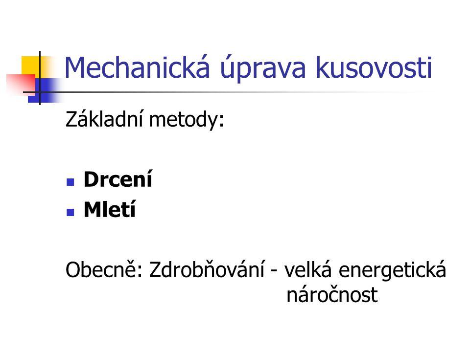 Mechanická úprava kusovosti Základní metody: Drcení Mletí Obecně: Zdrobňování - velká energetická náročnost