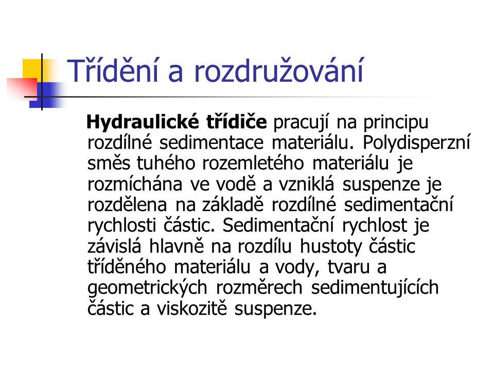 Třídění a rozdružování Hydraulické třídiče pracují na principu rozdílné sedimentace materiálu. Polydisperzní směs tuhého rozemletého materiálu je rozm