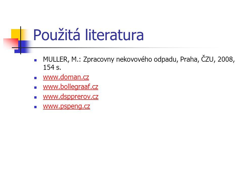 Použitá literatura MULLER, M.: Zpracovny nekovového odpadu, Praha, ČZU, 2008, 154 s. www.doman.cz www.bollegraaf.cz www.dspprerov.cz www.pspeng.cz