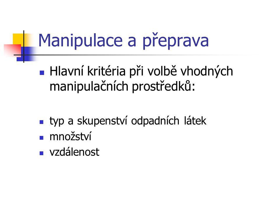 Manipulace a přeprava Hlavní kritéria při volbě vhodných manipulačních prostředků: typ a skupenství odpadních látek množství vzdálenost