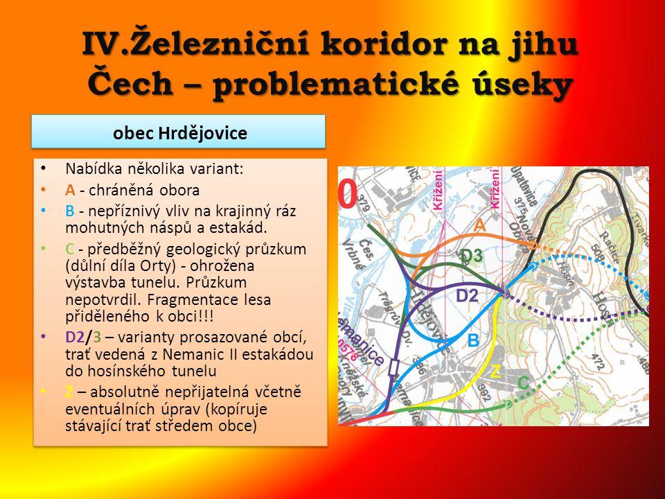 IV.Železniční koridor na jihu Čech – problematické úseky Nabídka několika variant: A - chráněná obora B - nepříznivý vliv na krajinný ráz mohutných náspů a estakád.