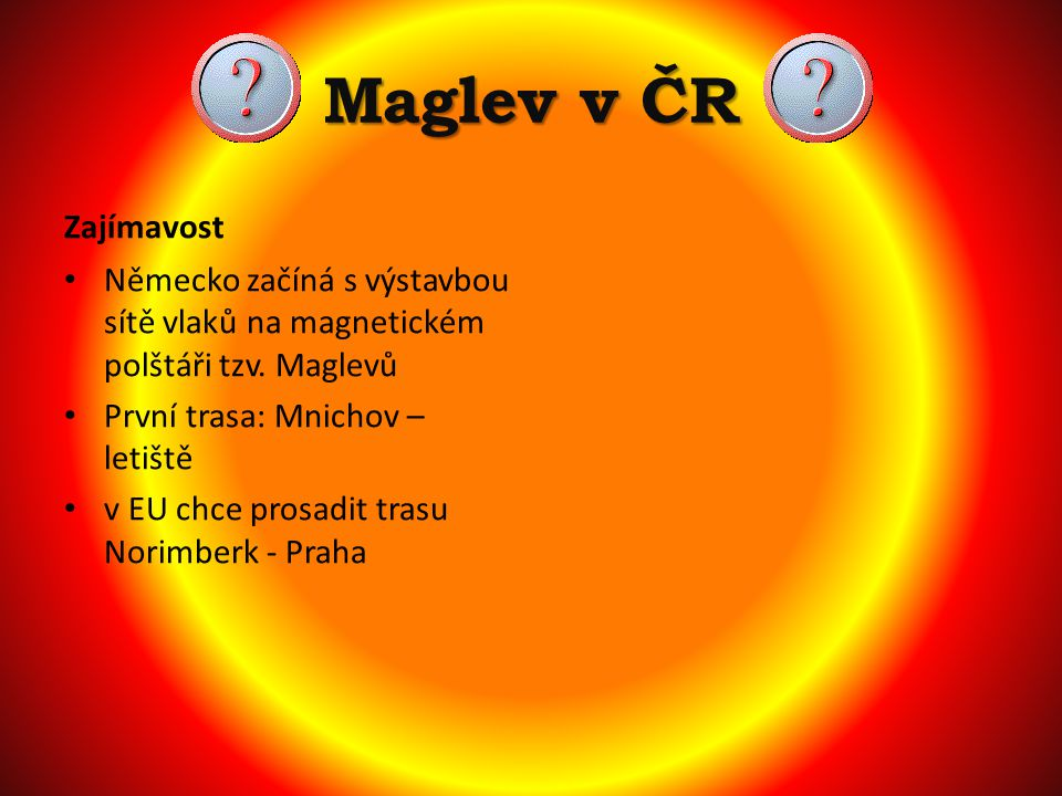 Maglev v ČR Zajímavost Německo začíná s výstavbou sítě vlaků na magnetickém polštáři tzv.