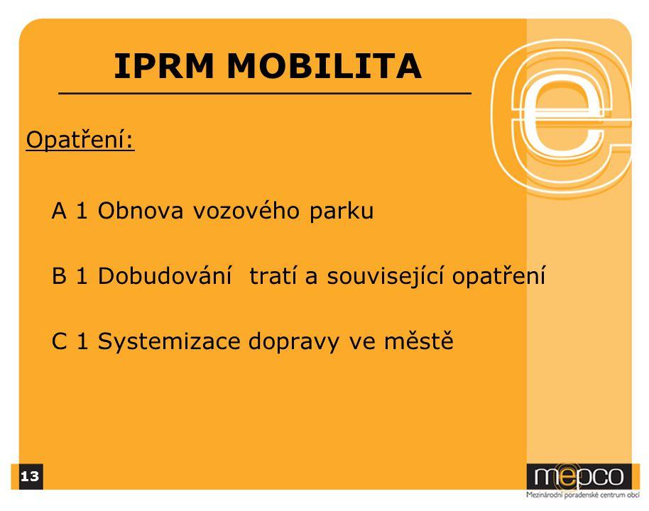 IPRM MOBILITA Opatření: A 1 Obnova vozového parku B 1 Dobudování tratí a související opatření C 1 Systemizace dopravy ve městě 13
