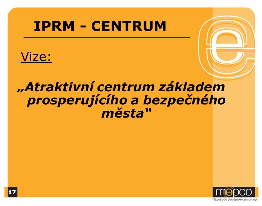 """IPRM - CENTRUM Vize: """"Atraktivní centrum základem prosperujícího a bezpečného města 17"""