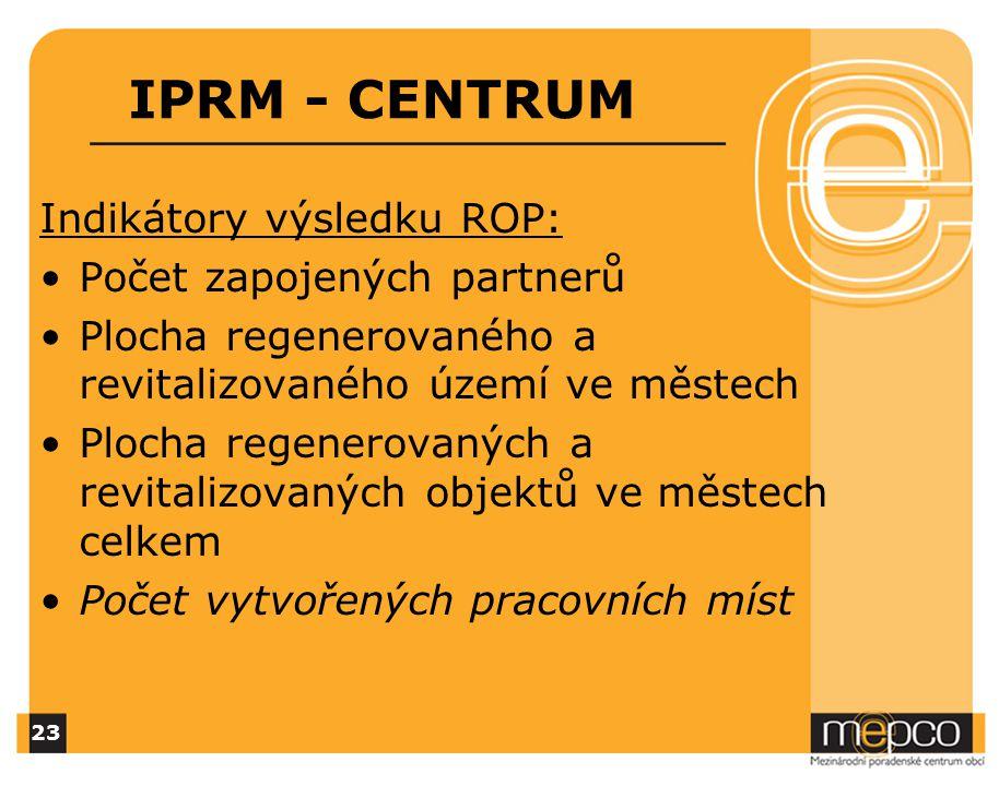 IPRM - CENTRUM Indikátory výsledku ROP: Počet zapojených partnerů Plocha regenerovaného a revitalizovaného území ve městech Plocha regenerovaných a revitalizovaných objektů ve městech celkem Počet vytvořených pracovních míst 23