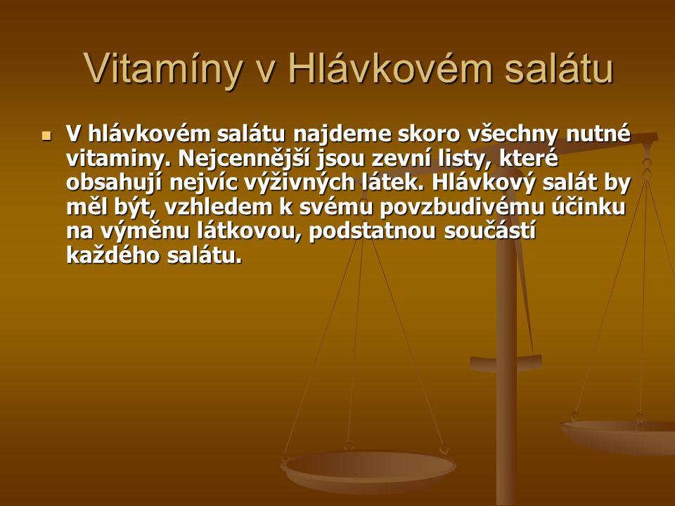 Vitamíny v Hlávkovém salátu V hlávkovém salátu najdeme skoro všechny nutné vitaminy. Nejcennější jsou zevní listy, které obsahují nejvíc výživných lát