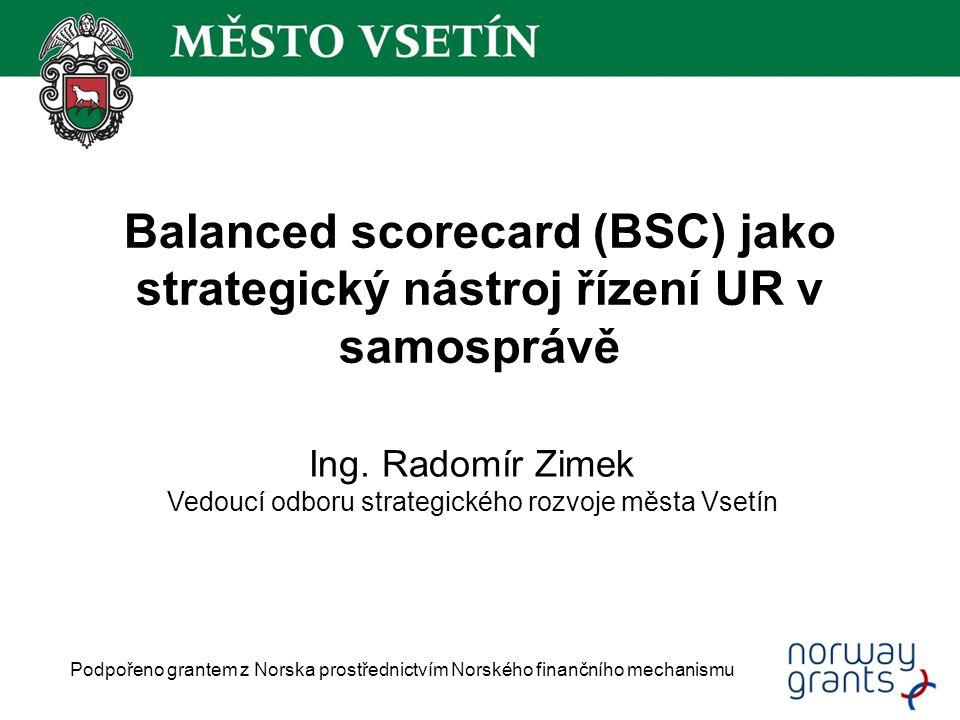 Balanced scorecard (BSC) jako strategický nástroj řízení UR v samosprávě Podpořeno grantem z Norska prostřednictvím Norského finančního mechanismu Ing