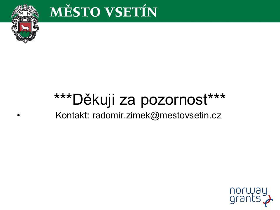 ***Děkuji za pozornost*** Kontakt: radomir.zimek@mestovsetin.cz