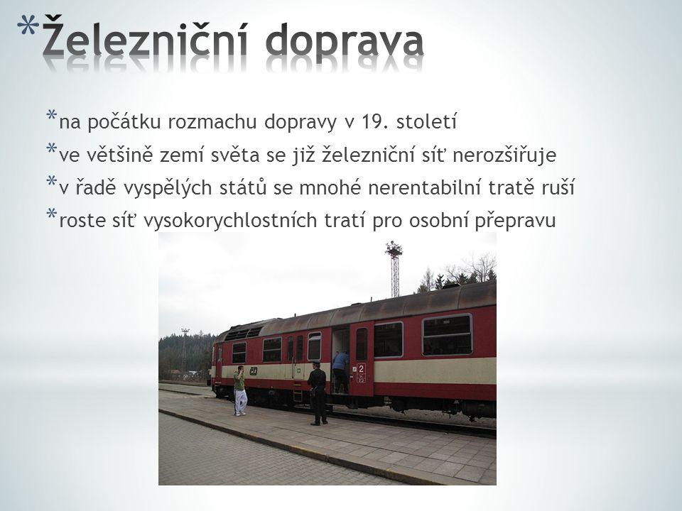 * na počátku rozmachu dopravy v 19. století * ve většině zemí světa se již železniční síť nerozšiřuje * v řadě vyspělých států se mnohé nerentabilní t