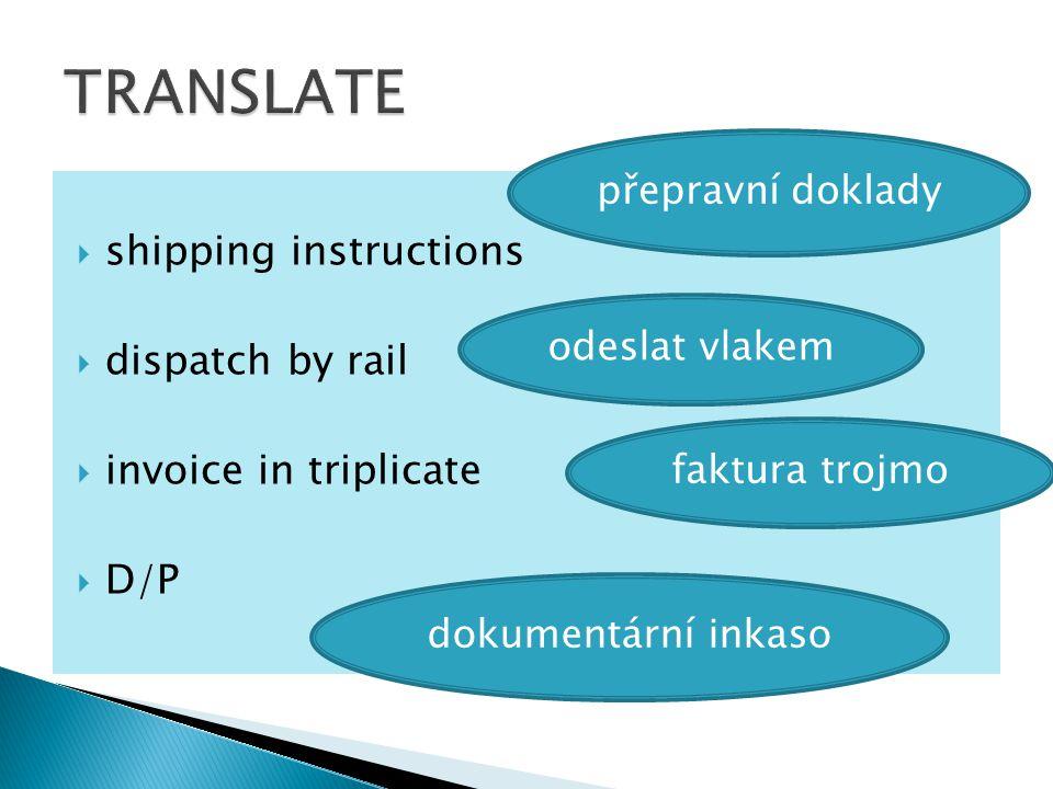  shipping instructions  dispatch by rail  invoice in triplicate  D/P přepravní doklady odeslat vlakem faktura trojmo dokumentární inkaso