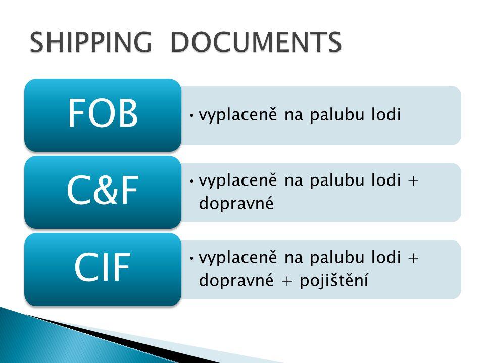 vyplaceně na palubu lodi FOB vyplaceně na palubu lodi + dopravné C&FC&F vyplaceně na palubu lodi + dopravné + pojištění CIF