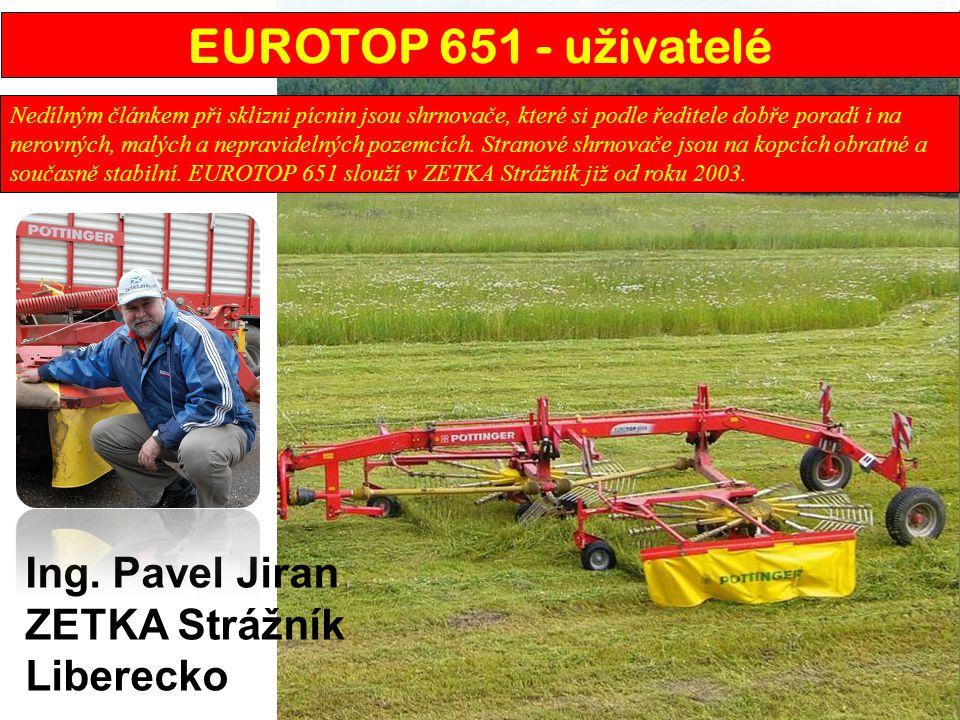 Ing. Pavel Jiran ZETKA Strážník Liberecko EUROTOP 651 - u ž ivatelé Nedílným článkem při sklizni pícnin jsou shrnovače, které si podle ředitele dobře