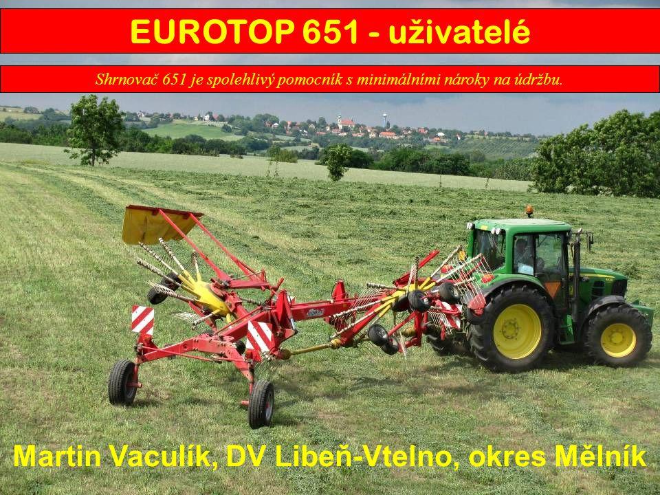 Martin Vaculík, DV Libeň-Vtelno, okres Mělník Shrnovač 651 je spolehlivý pomocník s minimálními nároky na údržbu. EUROTOP 651 - u ž ivatelé