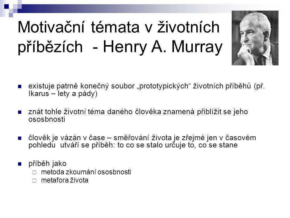 """Motivační témata v životních příbězích - Henry A. Murray existuje patrně konečný soubor """"prototypických"""" životních příběhů (př. Ikarus – lety a pády)"""