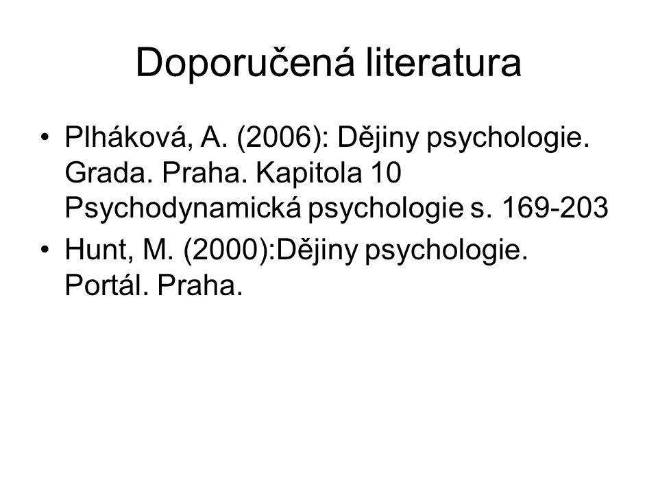 Doporučená literatura Plháková, A. (2006): Dějiny psychologie. Grada. Praha. Kapitola 10 Psychodynamická psychologie s. 169-203 Hunt, M. (2000):Dějiny