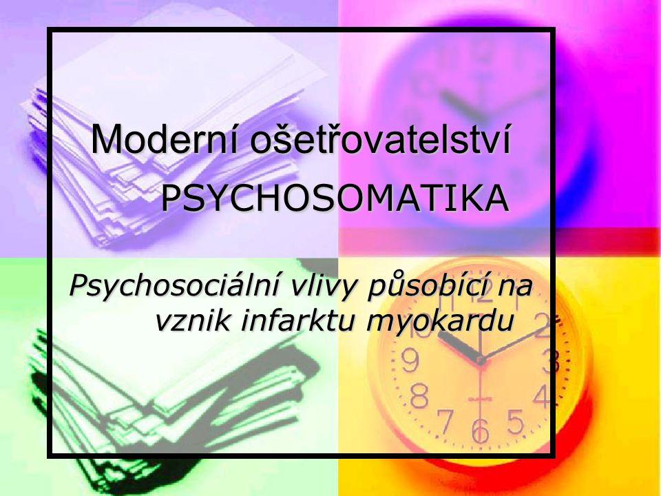 Moderní ošetřovatelství PSYCHOSOMATIKA Psychosociální vlivy působící na vznik infarktu myokardu