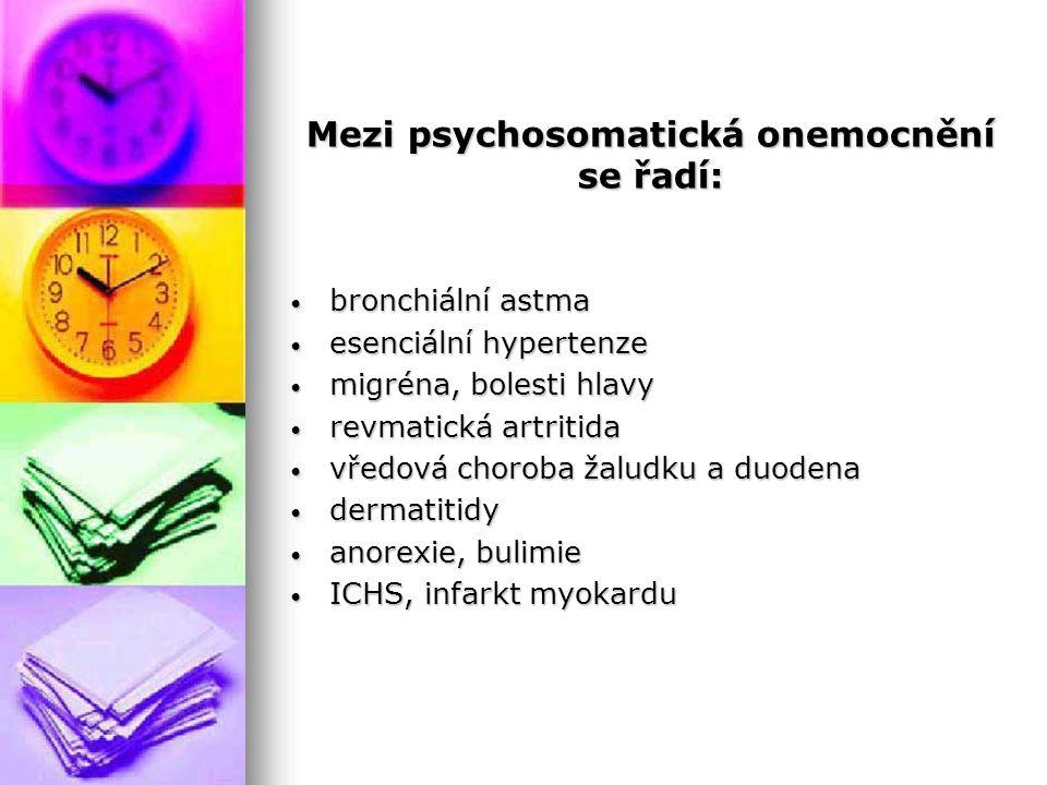 Mezi psychosomatická onemocnění se řadí: bronchiální astma bronchiální astma esenciální hypertenze esenciální hypertenze migréna, bolesti hlavy migréna, bolesti hlavy revmatická artritida revmatická artritida vředová choroba žaludku a duodena vředová choroba žaludku a duodena dermatitidy dermatitidy anorexie, bulimie anorexie, bulimie ICHS, infarkt myokardu ICHS, infarkt myokardu