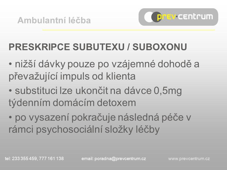 PRESKRIPCE SUBUTEXU / SUBOXONU nižší dávky pouze po vzájemné dohodě a převažující impuls od klienta substituci lze ukončit na dávce 0,5mg týdenním domácím detoxem po vysazení pokračuje následná péče v rámci psychosociální složky léčby Ambulantní léčba ___________________________________ tel: 233 355 459, 777 161 138 email: poradna@prevcentrum.cz www.prevcentrum.cz