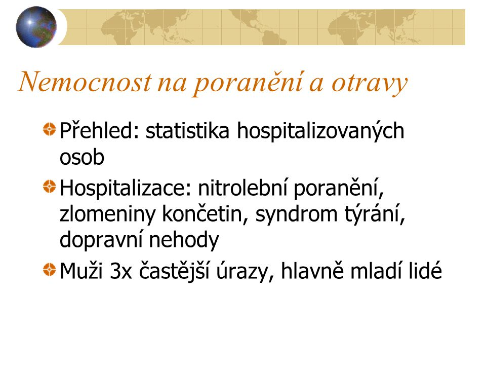 Nemocnost na poranění a otravy Přehled: statistika hospitalizovaných osob Hospitalizace: nitrolební poranění, zlomeniny končetin, syndrom týrání, dopr