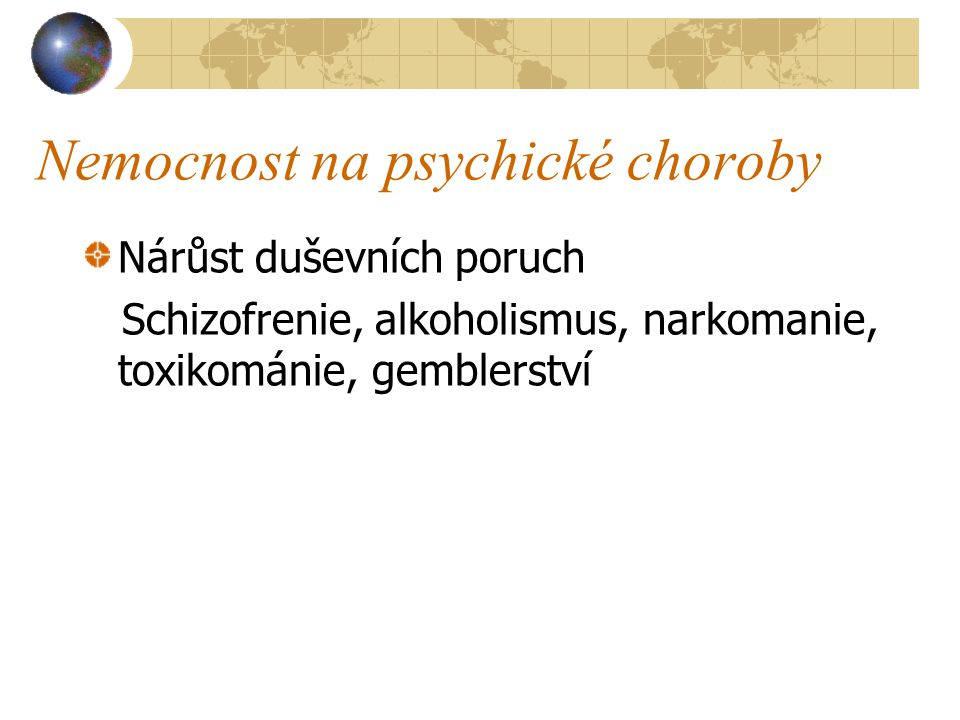 Nemocnost na psychické choroby Nárůst duševních poruch Schizofrenie, alkoholismus, narkomanie, toxikománie, gemblerství