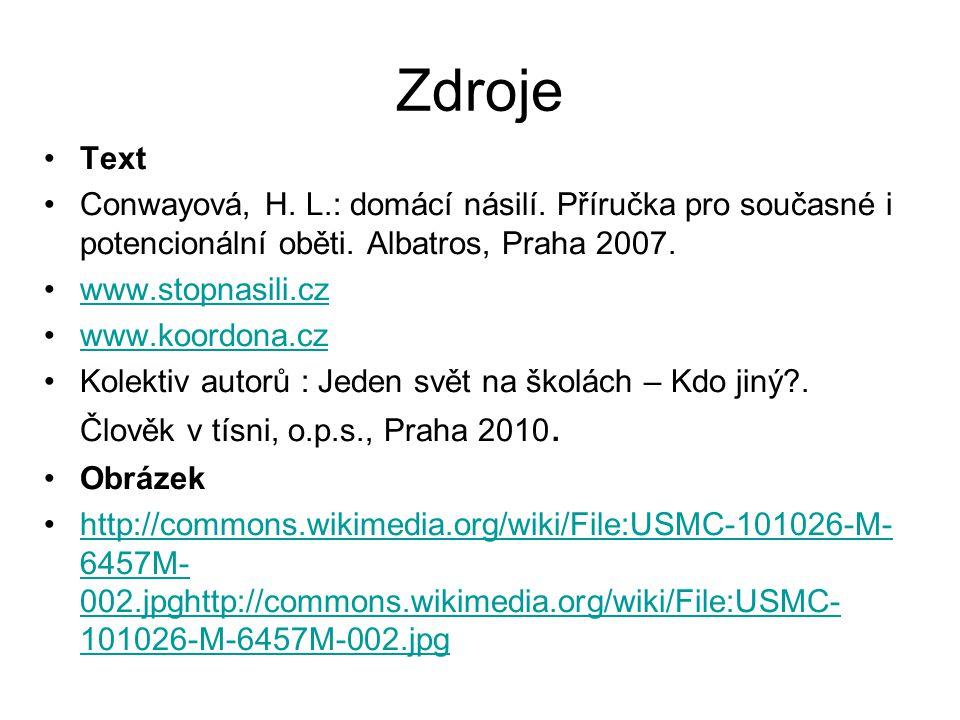 Zdroje Text Conwayová, H. L.: domácí násilí. Příručka pro současné i potencionální oběti. Albatros, Praha 2007. www.stopnasili.cz www.koordona.cz Kole