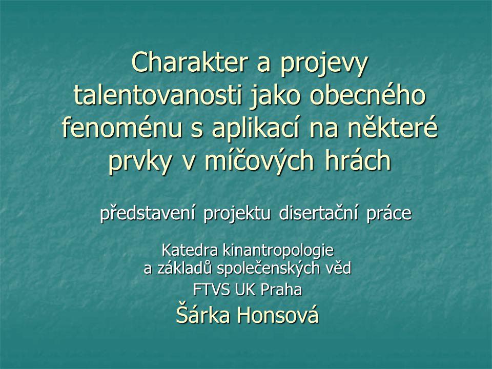 Charakter a projevy talentovanosti jako obecného fenoménu s aplikací na některé prvky v míčových hrách Katedra kinantropologie a základů společenských