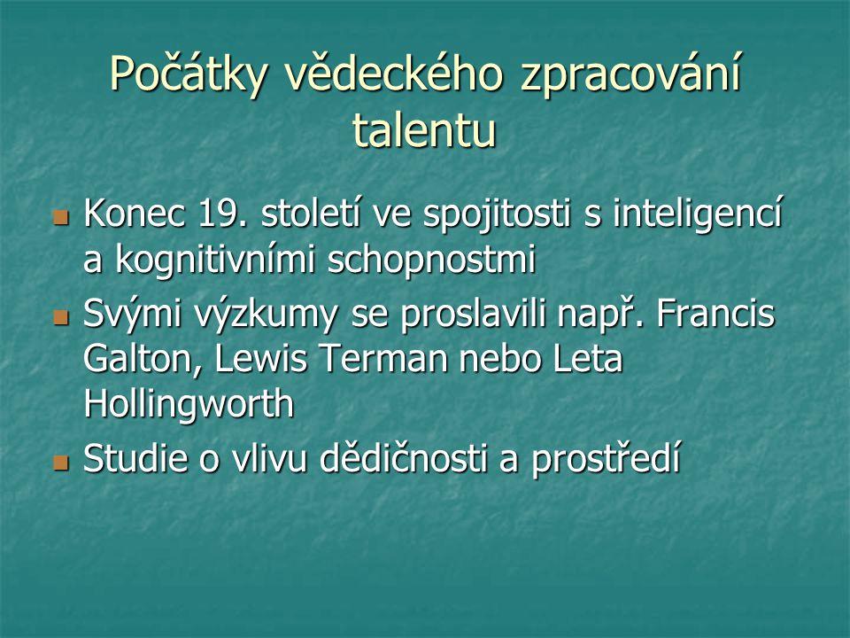 Počátky vědeckého zpracování talentu Konec 19. století ve spojitosti s inteligencí a kognitivními schopnostmi Konec 19. století ve spojitosti s inteli