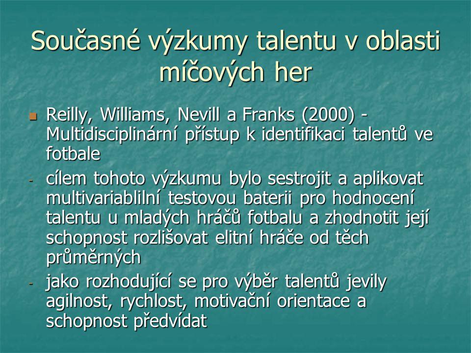 Současné výzkumy talentu v oblasti míčových her Reilly, Williams, Nevill a Franks (2000) - Multidisciplinární přístup k identifikaci talentů ve fotbal